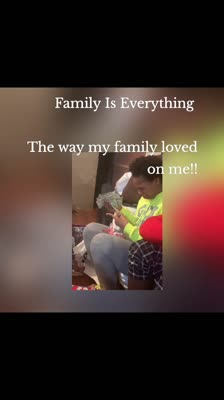 Family Is Everything   The way my family loved on me!!